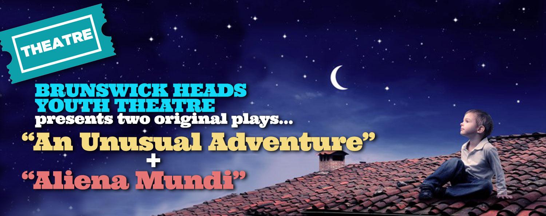 "BRUNSWICKHEADS YOUTHTHEATRE presents two original plays ""AnUnusualAdventure"" + ""AlienaMundi"""