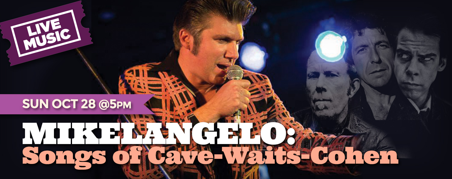 MIKELANGELO: Songs of Cave-Waits-Cohen: Sun, 28 Oct, 2018 @ 5pm