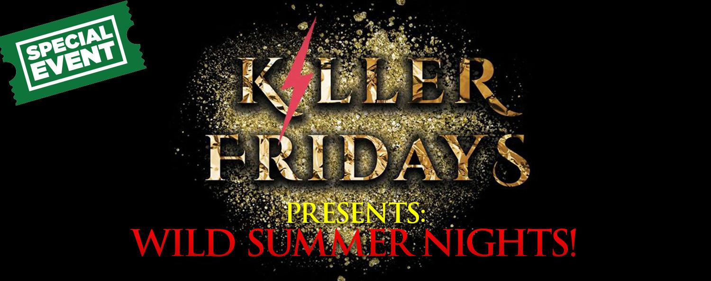 KILLER FRIDAYS presents WILD SUMMER NIGHTS!