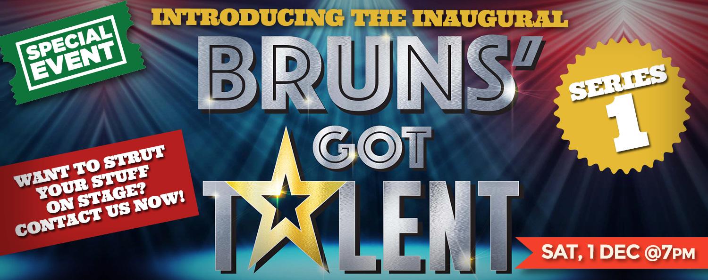 The Inaugural Bruns' Got Talent! Sat 1 Dec @7pm