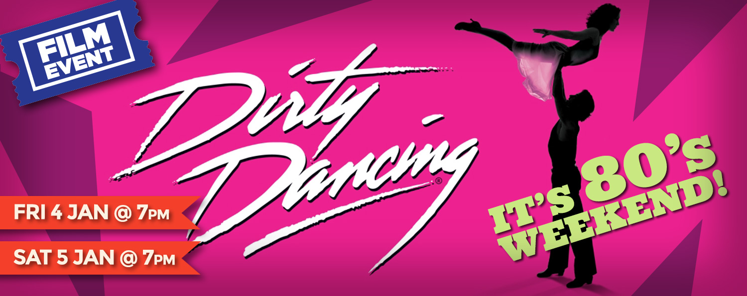 Dirty Dancing Film Event — Fri 4 and Sat 5 Jan @7pm