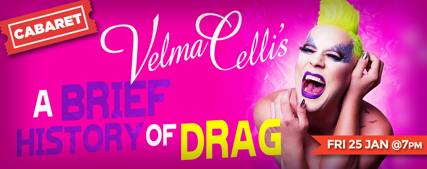 Velma Celli's A Brief History of Drag - FRI 25 JAN @ 7PM