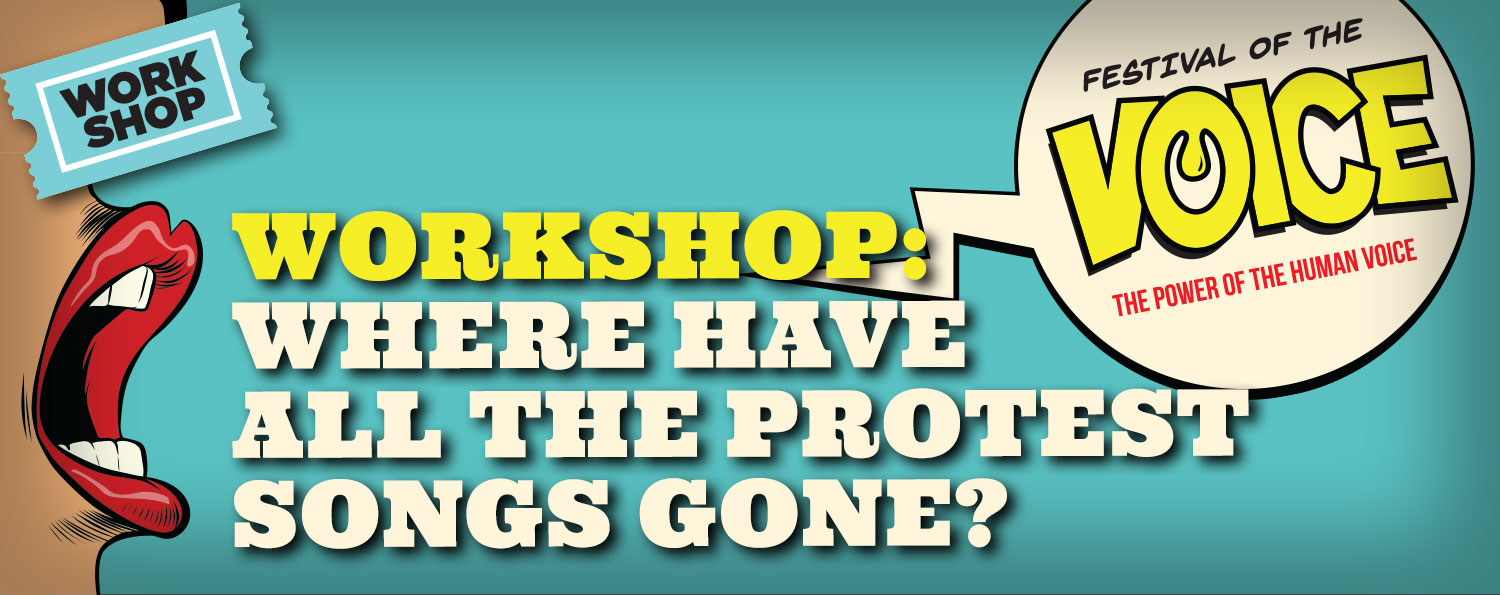 WORKSHOP: Where have all the Protest Songs Gone?