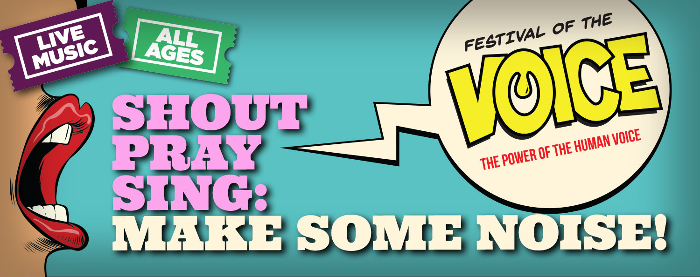 Shout Pray Sing: MAKE SOME NOISE!