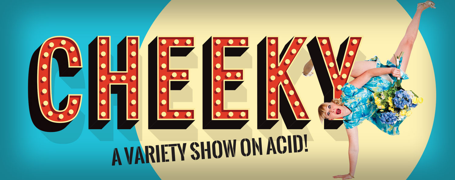 Cheeky — A variety show on acid