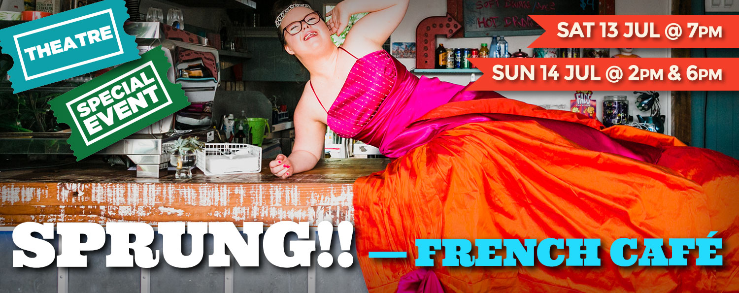 SPRUNG!! — French Café: SAT 13 JUL @ 7pm + SUN 14 JUL @ 2pm & 6pm