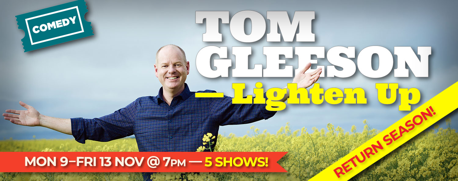Tom Gleeson: Lighten Up — Return Season — 9-13 Nov 2020