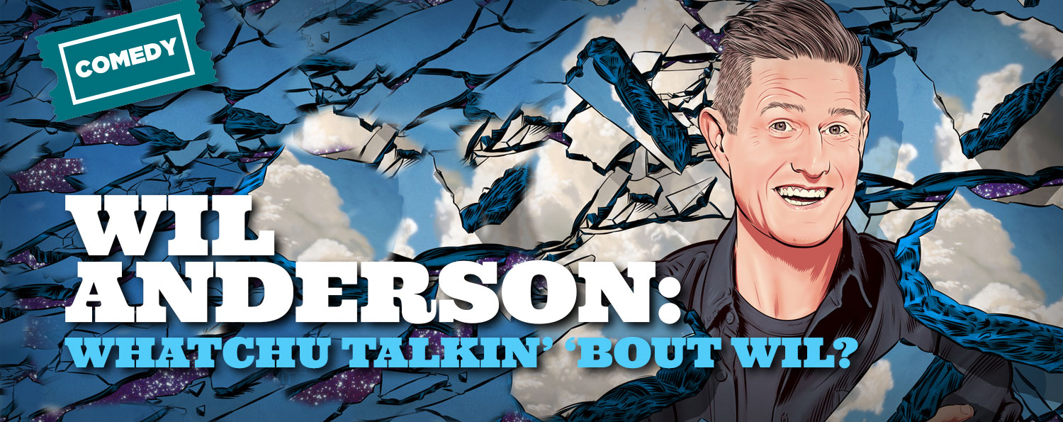 Wil Anderson: Whatchu Talkin' 'Bout Wil?