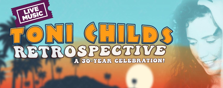 The Toni Childs Retrospective — A 30-year Anniversary Celebration!